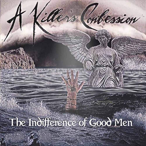 A Killer's Confession - The Indifference Of Good Men