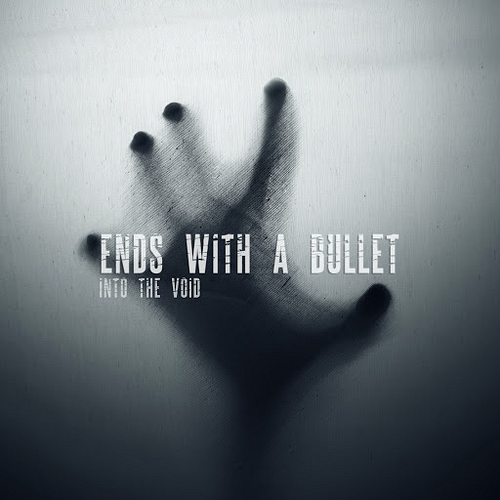 Ends With A Bullet - Into The Void