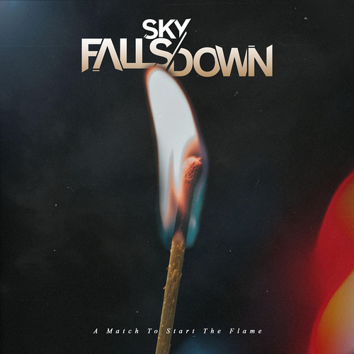 Sky Falls Down - A Match To Start The Flame